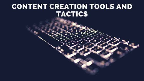Create Content Easily with these Tools and Tactics