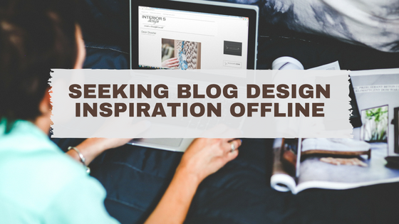 Seeking Blog Design Inspiration Offline