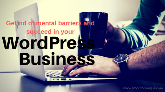 Succeed in WordPress business by getting rid of these mental barriers