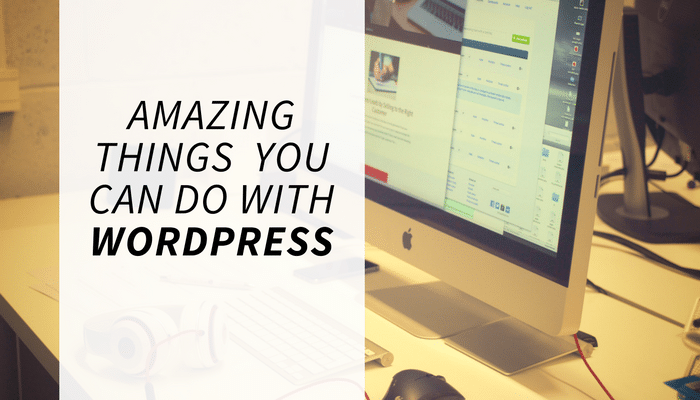 Amazing Things That You Can Do with WordPress