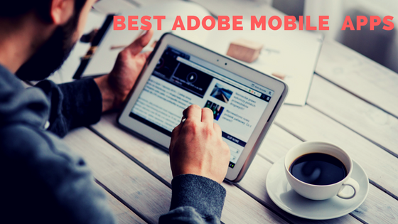Design anywhere with these top 6 Adobe Mobile Apps
