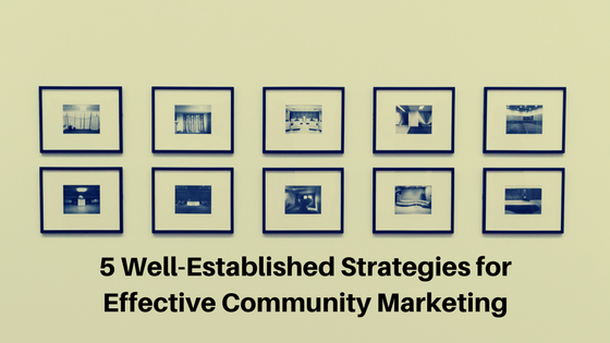 5 Well Established Strategies for Effective Community Marketing