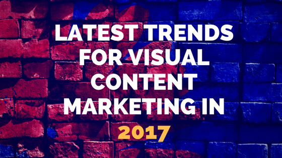 Latest Trends for Visual Content Marketing in 2017