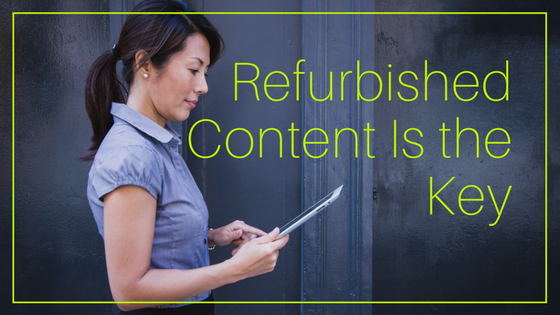 Refurbished Content Is the Key