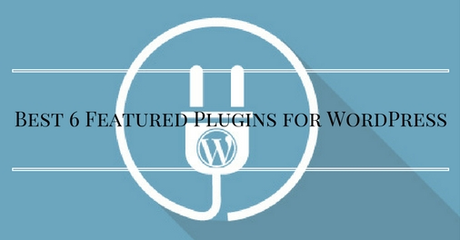 Best 6 Featured Plugins for WordPress