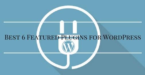Best 6 Featured Plugins for WordPress