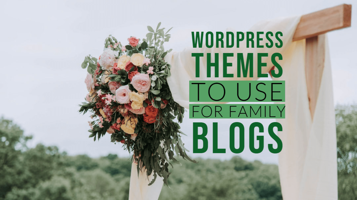WordPress Themes to Use for Family Blogs