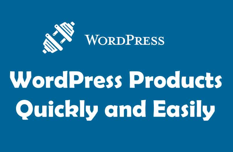 WordPress Products Quickly and Easily