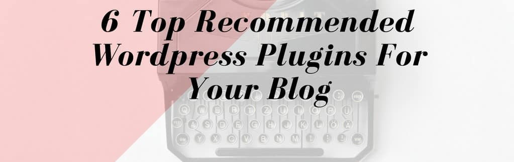 6 top recommended wordpress plugins