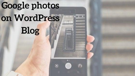 Use your google photos in WordPress blog