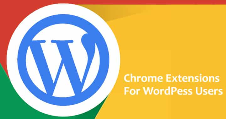 Chrome Extensions For WordPress Users