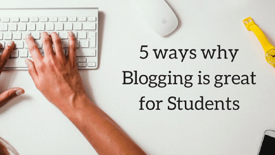 5 ways why Blogging is great for Students 2