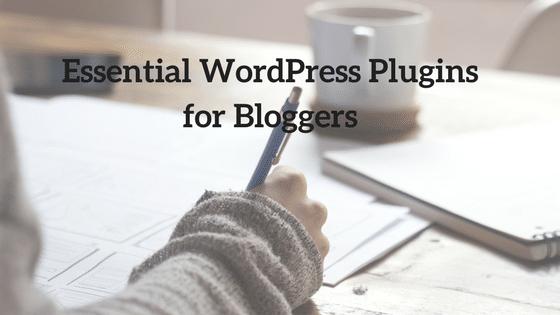 Essential WordPress Plugins for Bloggers