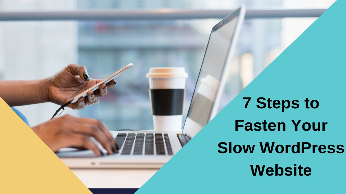 7 Steps to Fasten Your Slow WordPress Website