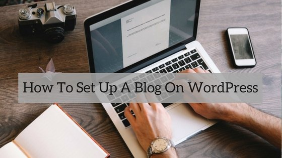 How To Set Up A Blog On WordPress