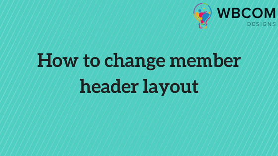 How to change member header layout 1