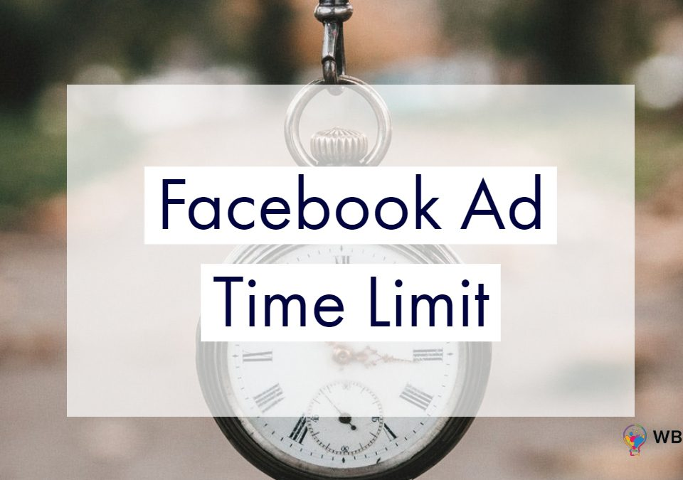 Facebook Ad Time Limit