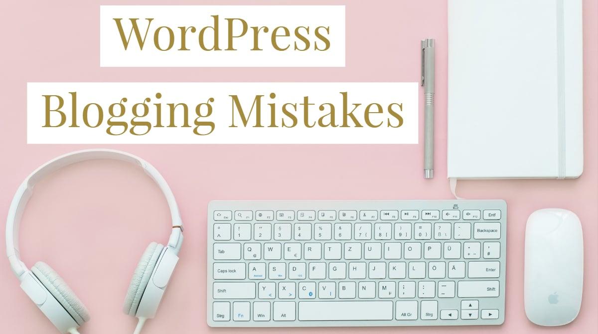 WordPress Blogging,blogging mistakes