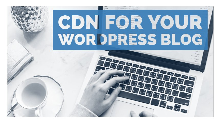 CDN for your WordPress Blog