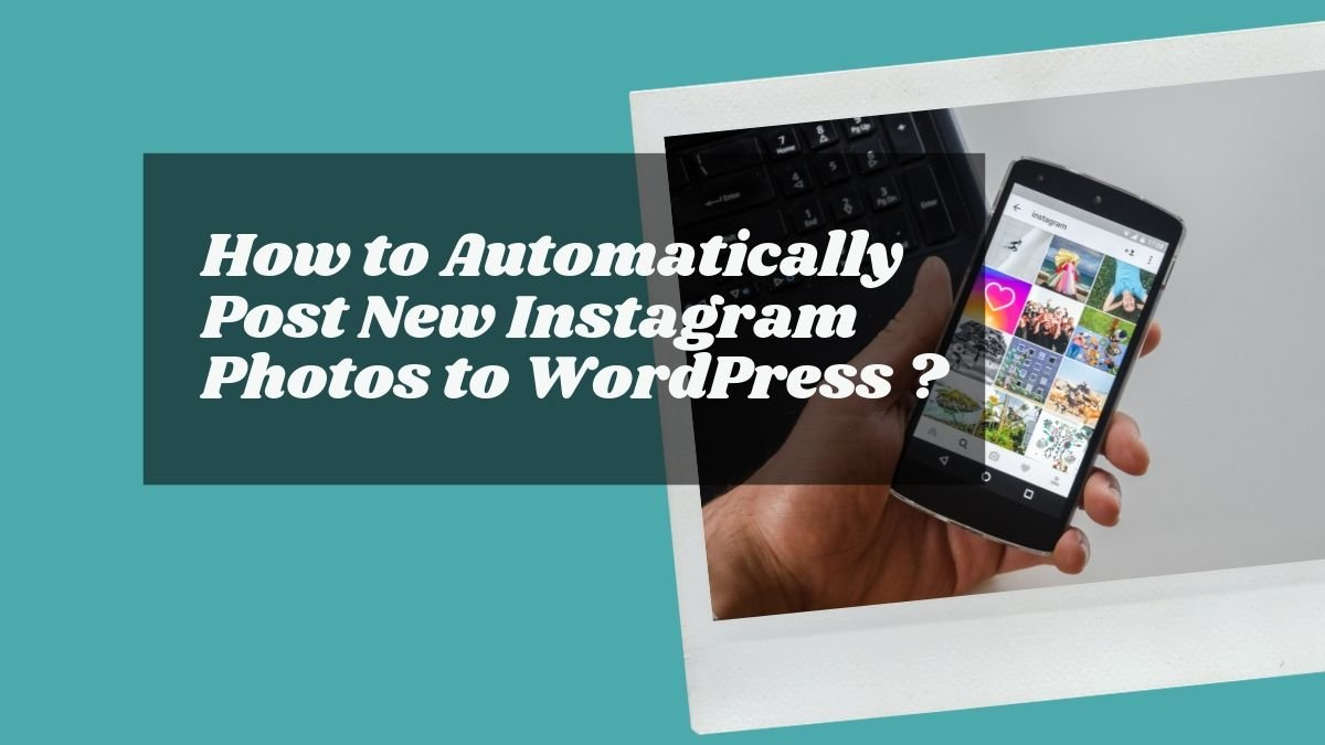 How to Automatically Post New Instagram Photos to WordPress