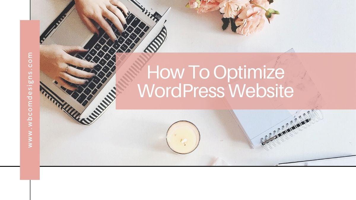 How To Optimize WordPress Website - Wbcom Designs