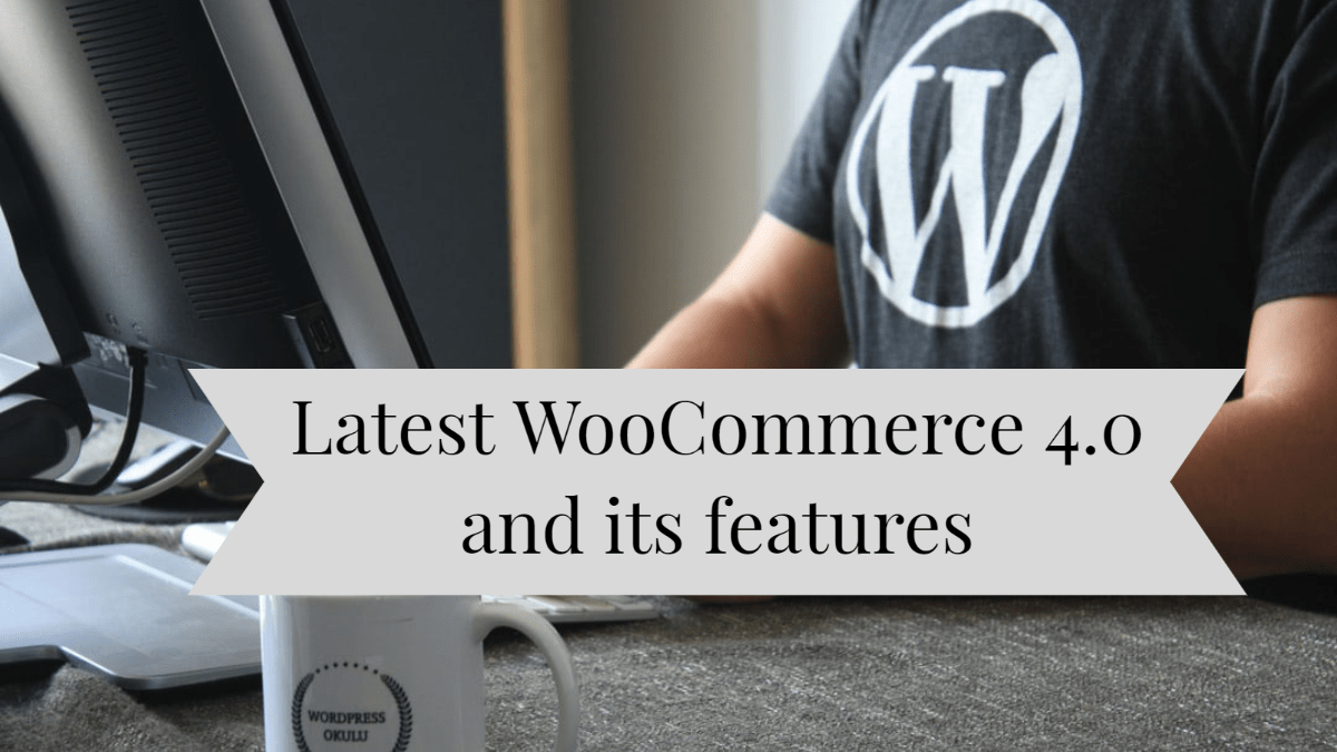Latest WooCommerce 4.0 and its features