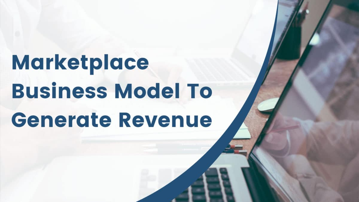 Marketplace Business Model To Generate Revenue