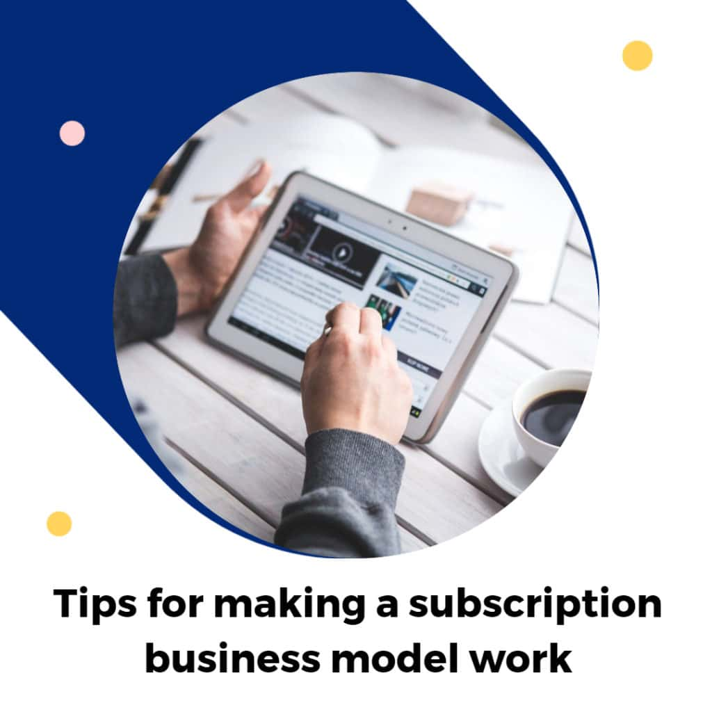 Tips for making a subscription business model work
