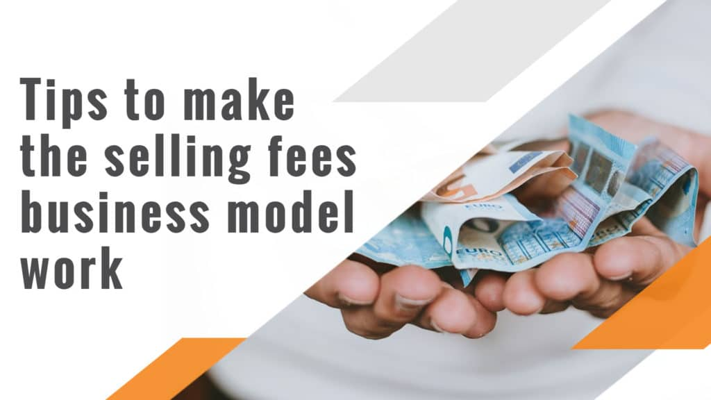 Tips to make the selling fees business model work