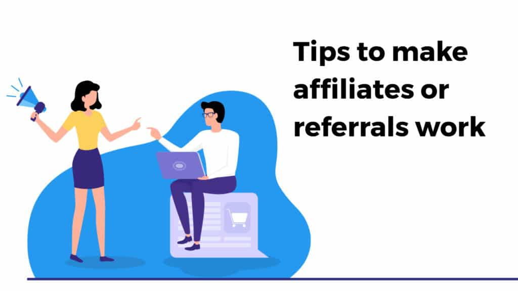 Tips to make affiliates or referrals work