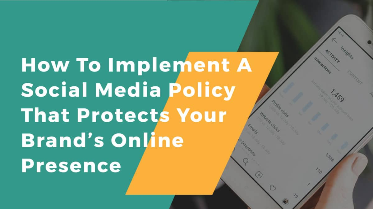 How To Implement A Social Media Policy That Protects Your Brand's Online Presence