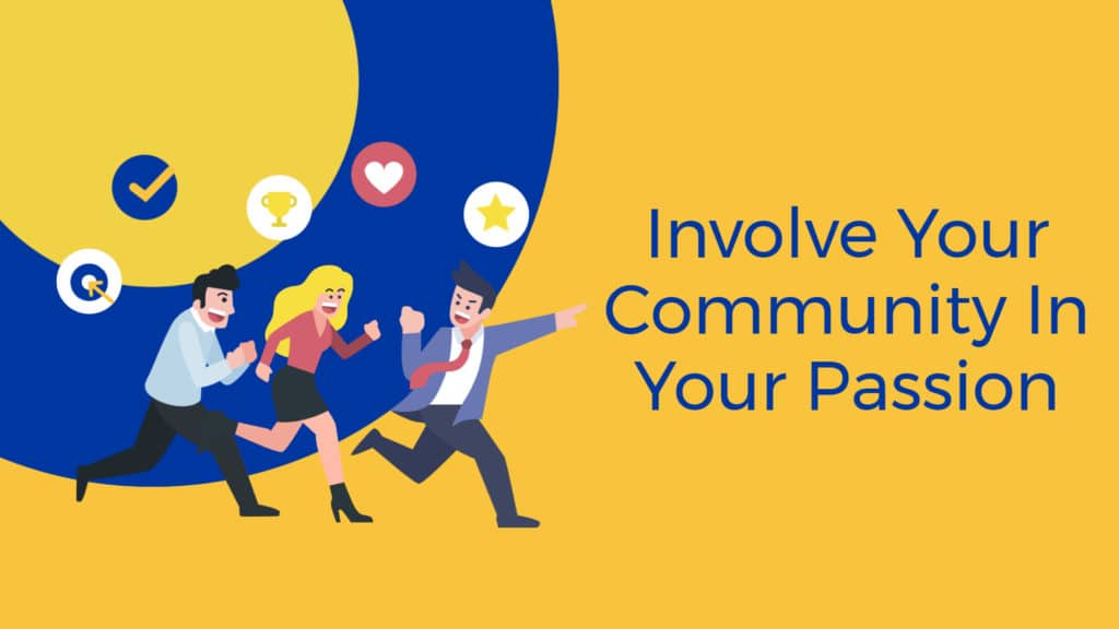 Involve your community in your passion