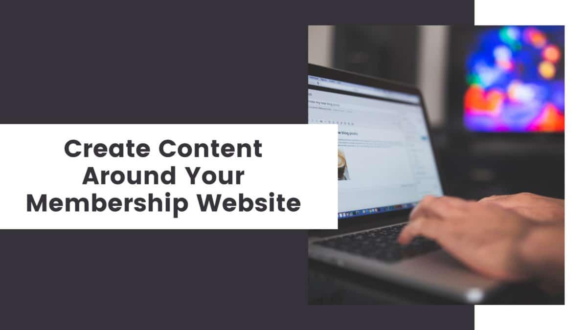 Create Content Around Your Membership Website