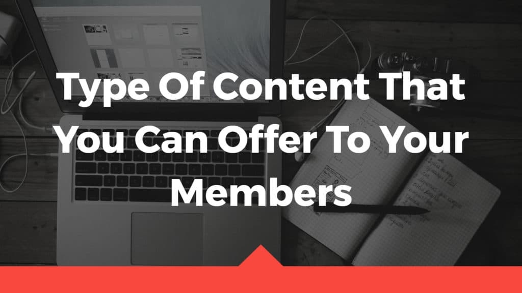 type of content that you can offer to your members