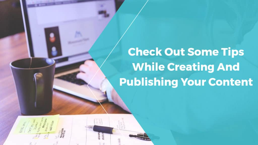 check out some tips while creating and publishing your content