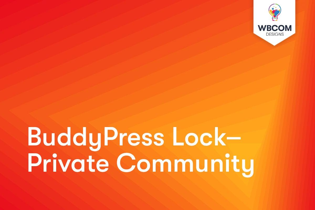 BuddyPress Lock Private Community - Wbcom Designs