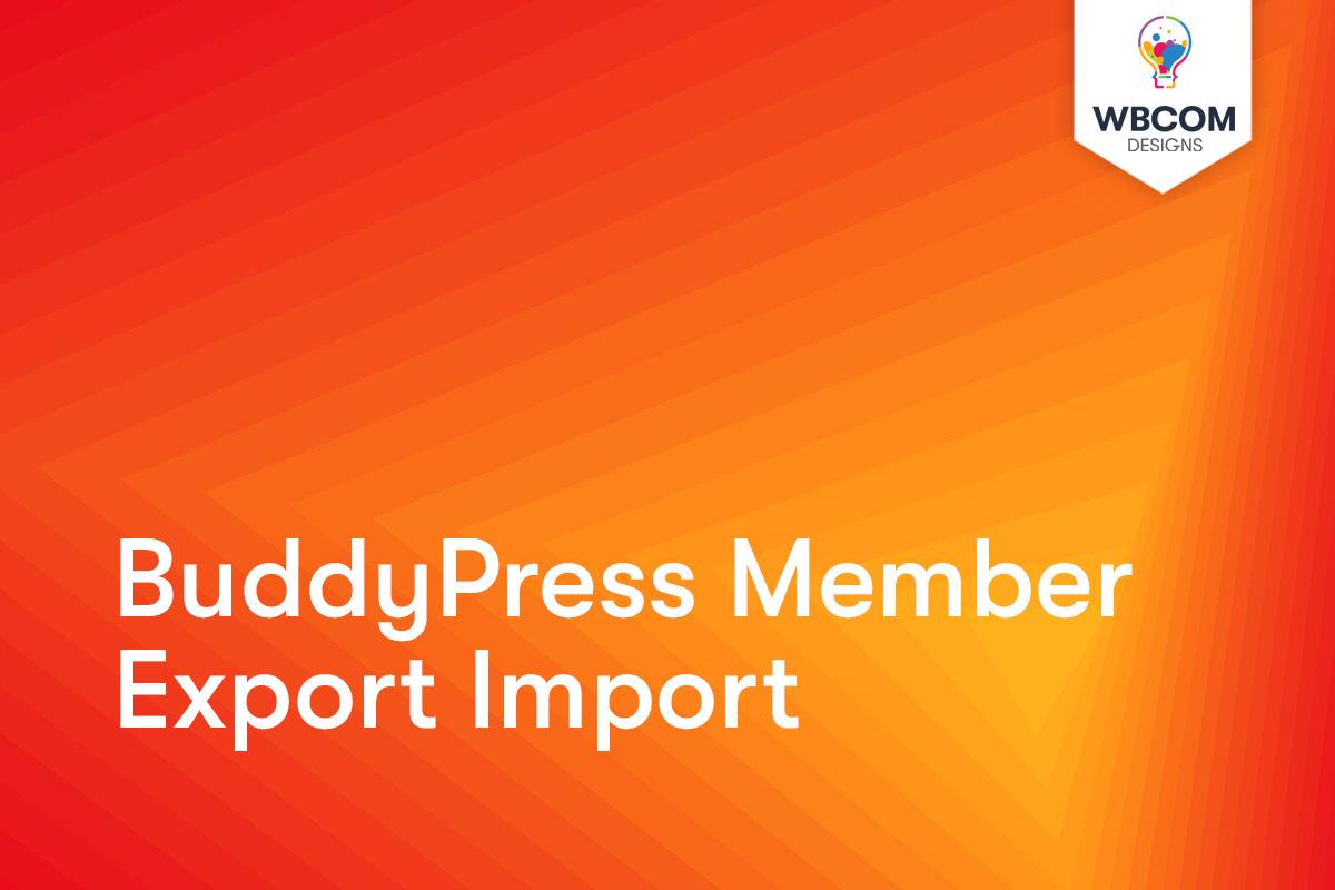 BuddyPress Member Export Import