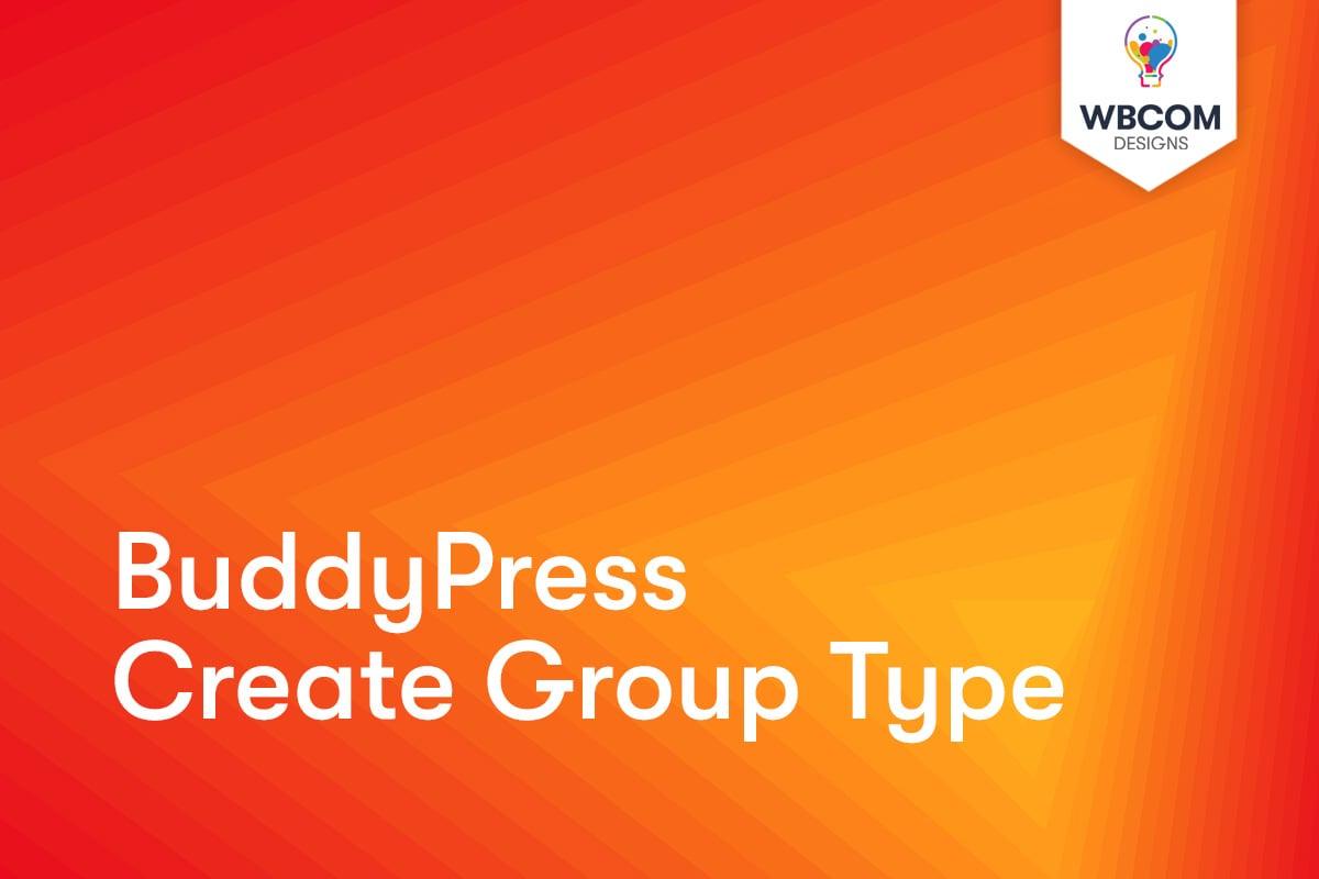 Buddypress Create Group Type - Wbcom Designs