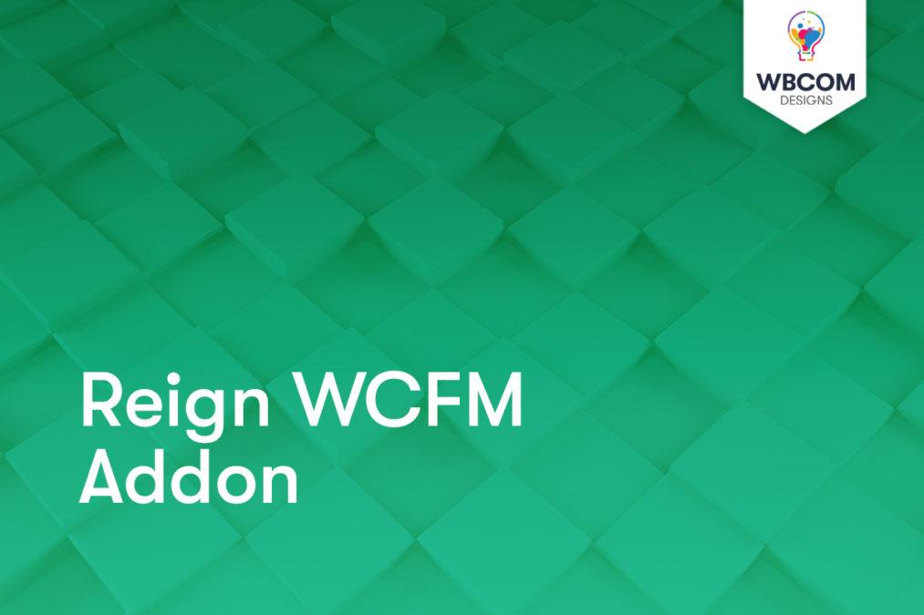 Reign WCFM Addon - Wbcom Designs