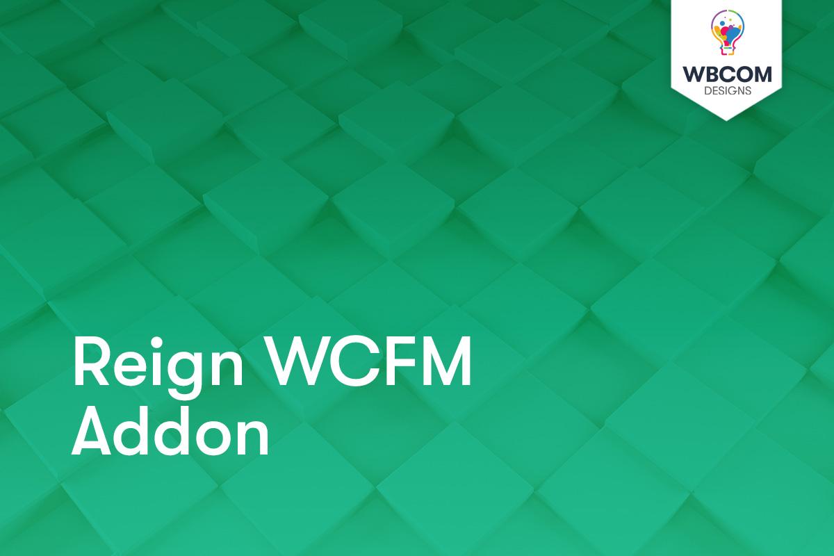 Reign WCFM Addon