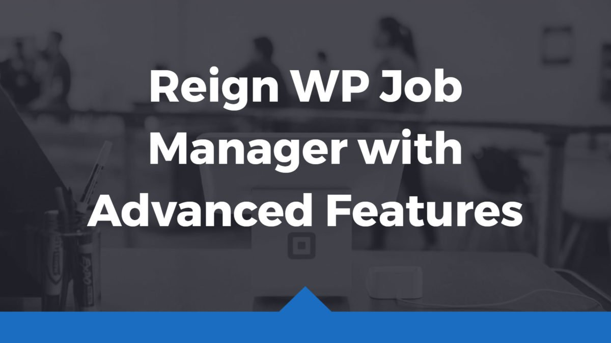 Reign WP Job Manager with advanced features