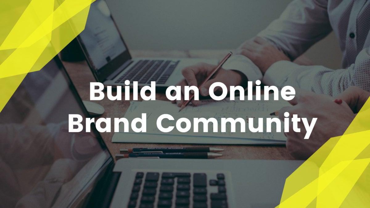 Build an Online Brand Community