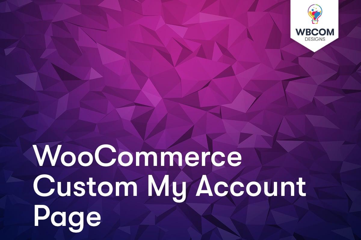 WooCommerce Custom My Account Page