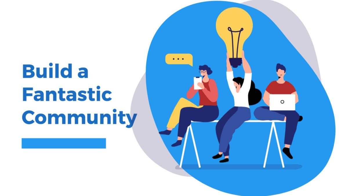 build a fantastic community