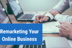 Remarketing Your Online Business