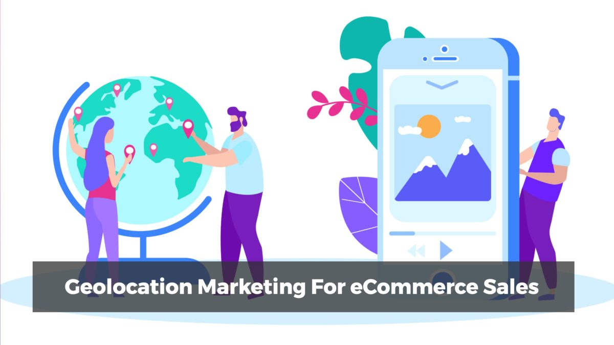 Geolocation Marketing For eCommerce Sales